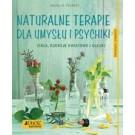 Naturalne terapie dla umysłu i psychiki Zioła, esencje kwiatowe i olejki