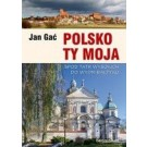 Polsko Ty Moja Spod Tatr wysokich do wydm Bałtyku