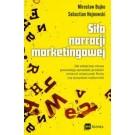 Siła narracji marketingowej. Jak właściwe słowa pozwalają sprzedać produkt, zmienić wizerunek firmy czy pozyskać wyborców