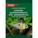 Choroby słodkowodnych ryb akwariowych Praktyczny przewodnik (wyd. 2019)