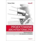 Projektowanie architektoniczne. Wprowadzenie do zawodu architekta (wyd. 2/2018)
