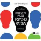 Otoczeni przez psychopatów. Jak rozpoznać tych, którzy tobą manipulują (audiobook)