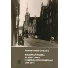 Biblioteka Miejska we Wrocławiu (Stadtbibliothek Breslau) 1865-1945