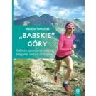 """""""Babskie"""" góry. Kobiecy sposób na trekking, bieganie, skitury oraz rower"""