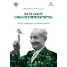Radykalny nonantropocentryzm Martin Heidegger i ekologia głęboka