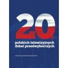 20 lat polskich telewizyjnych debat przedwyborczych (dodruk 2018)