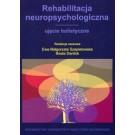 Rehabilitacja neuropsychologiczna. Ujęcie holistyczne