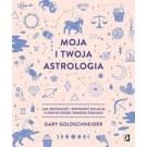 Moja i twoja astrologia Jak zrozumieć i poprawić relacje z innymi dzięki znakom zodiaku