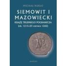 Siemowit i Mazowiecki. Książę trudnego pogranicza (ok. 1215-23 czerwca 1262)