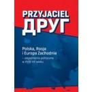 Przyjaciel Polska Rosja i Europa Zachodnia  - zagadnienia polityczne w XVIII–XX wieku