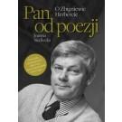 Pan od poezji. O Zbigniewie Herbercie (wyd. 2019)