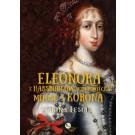 Eleonora z Habsburgów Wiśniowiecka: Miłość i korona