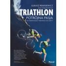 Triathlon Potrójna pasja Od pierwszego treningu do mety