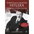 Śmiertelna choroba Hitlera i inne tajemnice nazistowskich przywódców (wyd. 2019)