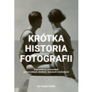 Krótka historia fotografii Kieszonkowy przewodnik po kierunkach, dziełach, tematach i technikach