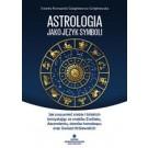 Astrologia jako język symboli Jak zrozumieć siebie i bliskich korzystając ze znaków Zodiaku, Ascendentu, domów horoskopu oraz Gwiazd Królewskich