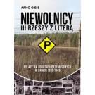 """Niewolnicy III Rzeszy z literą """"P"""" Polacy na robotach przymusowych w latach 1939-1945"""
