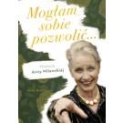 Mogłam sobie pozwolić Biografia Anny Milewskiej