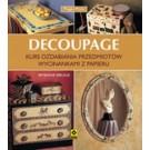 Decoupage Kurs ozdabiania przedmiotów wycinankami z papieru (dodruk 2019)