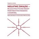 Niełatwe związki Relacje polityczne między państwem pochodzenia a diasporą Polska i polska diaspora w okresie przełomu 1989 roku i później