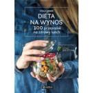 Dieta na wynos 100 przepisów na zdrowy lunch