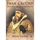 Iwan Groźny Krwawy twórca imperium