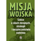 Misja wojska Szkice o siłach zbrojnych, strategii i bezpieczeństwie państwa