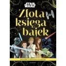 Historie z odległej galaktyki. Star Wars. Złota księga bajek