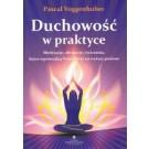 Duchowość w praktyce Medytacje, afirmacje, ćwiczenia które wprowadzą Twoje życie na wyższy poziom
