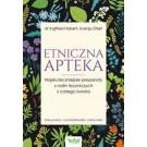 Etniczna apteka Najskuteczniejsze preparaty z roślin leczniczych z całego świata