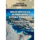 Militaryzacja subregionu Zatoki Perskiej w perspektywie teorii regionalnych kompleksów bezpieczeństwa