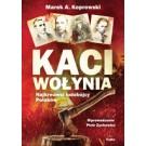 Kaci Wołynia Najkrwawsi ludobójcy Polaków