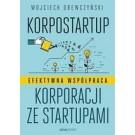 Korpostartup Efektywna współpraca korporacji ze startupami