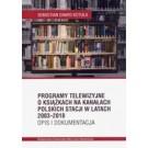 Programy telewizyjne o książkach na kanałach polskich stacji w latach 2003-2018 Opis i dokumentacja