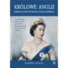 Królowe Anglii Kobiety, które zbudowały potęgę imperium