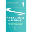 Mindfulness w bieganiu. Jak dzięki bieganiu poprawić swoją sprawność oraz stać się szczęśliwym i spełnionym