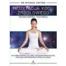 Medytacja kodu źródłowego Nowatorska technika jak szybko pokonać lęk stres i skutecznie osiągnąć cele aktywując niewykorzystany potencjał mózgu