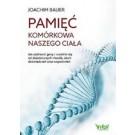 Pamięć komórkowa naszego ciała Jak uzdrowić geny i uwolnić się od dziedzicznych chorób złych doświadczeń oraz wspomnień