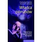 Władca piorunów. Nikola Tesla i jego genialne wynalazki (dodruk 2013)