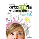 Ortografia w gimnazjum. Ćwiczenia dla klas 1–3