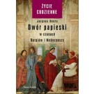 Dwór papieski w czasach Borgiów i Medyceuszy