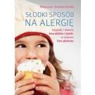 Słodki sposób na alergię. Wypieki i desery bez mleka i jajek, a czasem bez glutenu