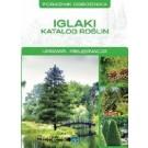 Poradnik ogrodnika. Iglaki. Katalog roślin. Uprawa, pielęgnacja