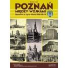 Poznań między wojnami. Opowieśćo życiu miasta 1918-1939