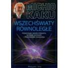 Wszechświaty Równoległe Powstanie wszechświata, wyższe wymiary i przyszłość kosmosu (wyd. 2010)