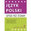 Lepsze niż ściąga Język polski Gimnazjum cz.3 (Wyd. 2015)
