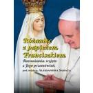 Różaniec z papieżem Franciszkiem. Rozważania wyjęte z Jego przemówień