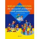 Wielki podręcznik dla nauczycieli przedszkoli i szkół podstawowych. Teoria i scenariusze zabaw