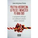 Polityka historyczna w Polsce i w Niemczech po roku 1989 w wystąpieniach oficjalnych oraz publikacjach polityków polskich i niemieckich