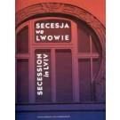 Secesja we Lwowie. Secession in Lviv